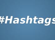 Hashtags | How to Use Hashtags