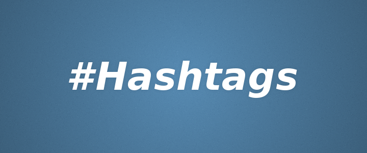Hashtags | How to Use Hashtags