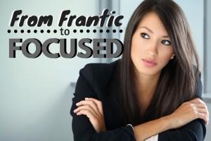 frantic-to-focused