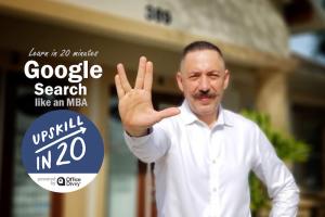 Upskill in 20: Google Search Like an MBA